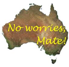 No worries, mate...Trust me - I'm an Aussie!